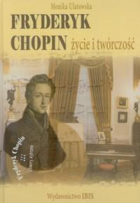 Fryderyk Chopin. Życie i twórczość - okładka książki