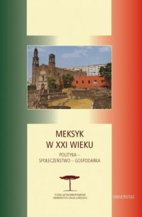 Meksyk w XXI. Polityka - społeczeństwo - gospodarka - okładka książki