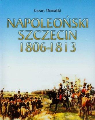 Napoleoński Szczecin 1806-1813 - okładka książki