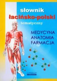 Słownik łacińsko-polski tematyczny. Medycyna. Anatomia. Farmacja - okładka książki