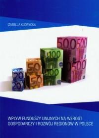 Wpływ funduszy unijnych na wzrost gospodarczy i rozwój regionów w Polsce - okładka książki