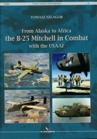 From Alaska to Africa the B-25 Mitchell in Combat with the USAAF - okładka książki