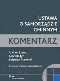 Ustawa o samorządzie gminnym. Komentarz - okładka książki