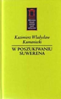 W poszukiwaniu suwerena - Kazimierz W. Kumaniecki - okładka książki