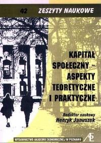 Kapitał społeczny - aspekty teoretyczne i praktyczne. Zeszyty naukowe nr 42 - okładka książki