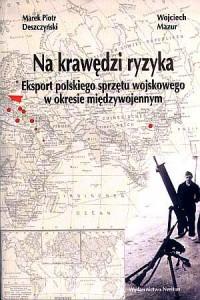 Na krawędzi ryzyka. Eksport polskiego sprzętu wojskowego w okresie międzywojennym - okładka książki