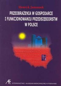 Przeobrażenia w gospodarce i funkcjonowaniu przedsiębiorstw w Polsce - okładka książki