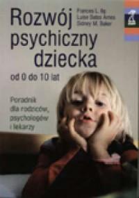 Rozwój psychiczny dziecka od 0 do 10 lat. Poradnik dla rodziców, psychologów i lekarzy - okładka książki