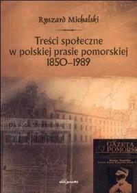 Treści społeczne w polskiej prasie pomorskiej 1850-1989 - okładka książki