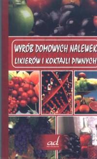 Wyrób domowych nalewek, likierów i koktajli piwnych - okładka książki