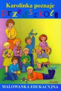 Karolinka poznaje przedszkole - okładka książki