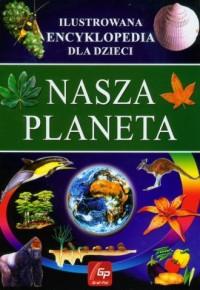 Nasza planeta. Ilustrowana encyklopedia dla dzieci - okładka książki