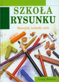 Szkoła rysunku. Materiały, techniki, style - okładka książki