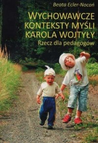Wychowawcze konteksty myśli Karola Wojtyły. Rzecz dla pedagogów - okładka książki