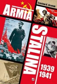 Armia Stalina 1939-1941. Zbrojne ramię polityki siły ZSRR - okładka książki