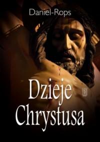 Dzieje Chrystusa - Daniel Rops - okładka książki