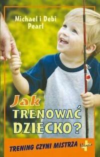Jak trenować dziecko - okładka książki