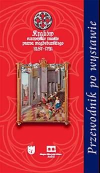 Kraków. Europejskie Miasto Prawa Magdeburskiego 1257-1791 - okładka książki