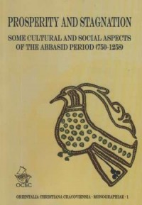 Prosperity and stagnation some cultural and social aspects of the abbasid period (750-1258) - okładka książki