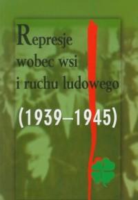 Represje wobec wsi i ruchu ludowego. Tom 3 (1939-1945). Wieś polska między dwoma totalitaryzmami - okładka książki