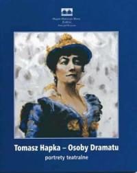 Tomasz Hapka. Osoby Dramatu. Portrety teatralne - okładka książki