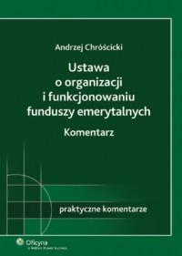 Ustawa o organizacji i funkcjonowaniu funduszy emerytalnych. Komentarz - okładka książki