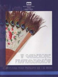 W garderobie prapradziadków. Akcesoria mody przełomu XIX i XX wieku - okładka książki