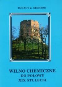 Wilno chemiczne do połowy XIX stulecia - okładka książki