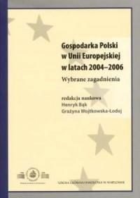 Gospodarka Polski w Unii Europejskiej w latach 2004-2006. Wybrane zagadnienia - okładka książki