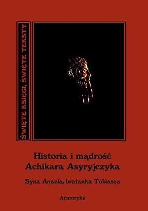 Historia i mądrość Achikara Asyryjczyka. - okładka książki