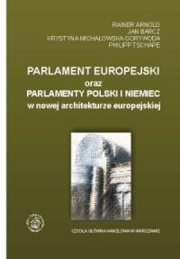 Parlament Europejski oraz parlamenty Polski i Niemiec w nowej architekturze europejskiej - okładka książki