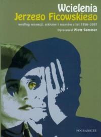 Wcielenia Jerzego Ficowskiego według recenzji szkiców i rozmów z lat 1956 - 2007 - okładka książki