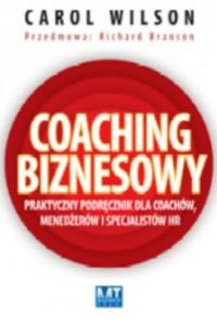 Coaching biznesowy. Praktyczny podręcznik dla coachów menedżerów i specjalistów HR - okładka książki