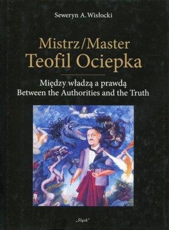 Mistrz Teofil Ociepka Między władzą - okładka książki