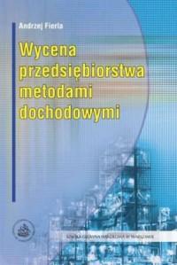 Wycena przedsiębiorstwa metodami dochodowymi - okładka książki