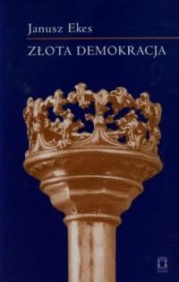 Złota demokracja - Janusz Ekes - okładka książki