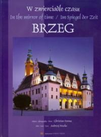 Brzeg. W zwierciadle czasu / In the mirror of time / Im Spiegel der Zeit - okładka książki
