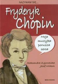 Nazywam się... Fryderyk Chopin - okładka książki