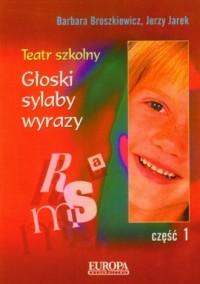 Teatr szkolny cz. 1. Głoski, sylaby, wyrazy - okładka książki