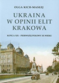 Ukraina w opinii elit Krakowa końca - okładka książki