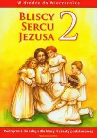W drodze do Wieczernika. Bliscy sercu Jezusa. Klasa 2. Szkoła podstawowa. Podręcznik do nauki religii - okładka podręcznika