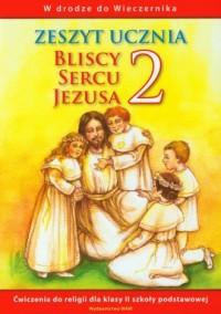 W drodze do Wieczernika. Bliscy sercu Jezusa. Klasa 2. Szkoła podstawowa. Zeszyt ucznia - okładka podręcznika