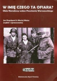 W imię czego ta ofiara? Obóz Narodowy wobec Powstania Warszawskiego - okładka książki