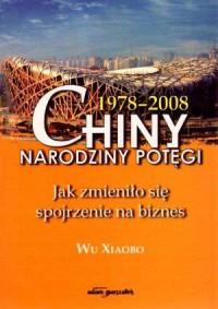 Chiny (1978-2008). Narodziny potęgi. Jak zmieniło się spojrzenie na biznes - okładka książki
