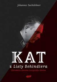 Kat z Listy Schindlera. Zbrodnie Amona Leopolda Gotha - okładka książki