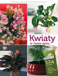 Kwiaty w twoim domu. Leksykon roślin - okładka książki