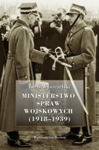 Ministerstwo Spraw Wojskowych 1918-1939 - okładka książki