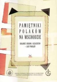 Pamiętniki Polaków na Wschodzie. Tom 1 - okładka książki