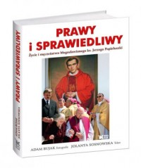 Prawy i sprawiedliwy. Życie i męczeństwo błogosławionego ks. Jerzego Popiełuszki - okładka książki