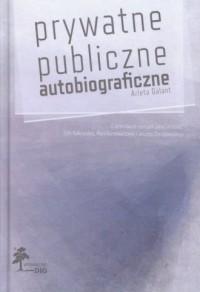 Prywatne, publiczne, autobiograficzne. - okładka książki